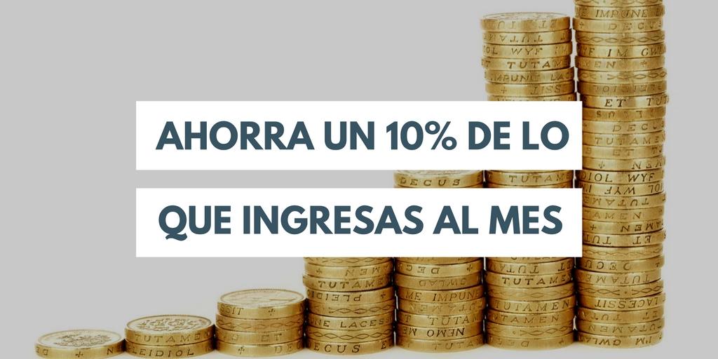 para conseguir la independencia financiera ahorra al menos un 10% de lo que ingresas cada mes